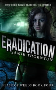 Eradication (Book 4) - Feast of Weeds, #4 ebook by Jamie Thornton