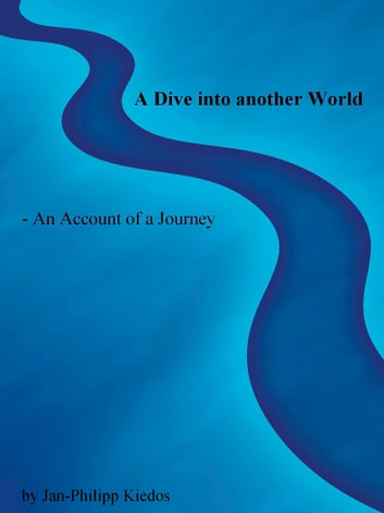 A Dive into another World - An Account of a Journey eBook by Jan-Philipp Kiedos