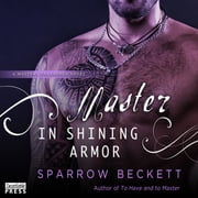 Master in Shining Armor - Masters Unleashed, Book Four audiobook by Sparrow Beckett