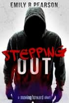 Stepping Out - A Moving Forward Short ebook by Emily R Pearson