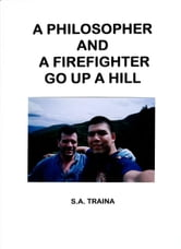 A Philosopher and A Firefighter Go Up A Hill ebook by S.A. Traina
