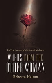 Words from the Other Woman - The true account of a redeemed adulteress ebook by Rebecca Halton