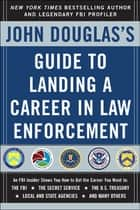John Douglas's Guide to Landing a Career in Law Enforcement ebook by John Douglas