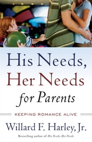 His Needs, Her Needs for Parents - Keeping Romance Alive ebook by Willard F. Jr. Harley