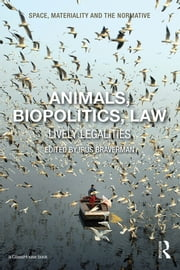 Animals, Biopolitics, Law - Lively Legalities ebook by Irus Braverman
