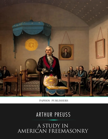 A Study in American Freemasonry ebook by Arthur Preuss