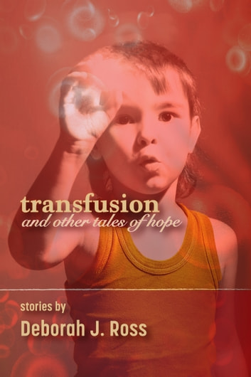 Transfusion - and Other Tales of Hope ebook by Deborah J. Ross