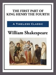 The First Part of King Henry the Fourth ebook by William Shakespeare