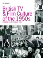 British TV and Film Culture in the 1950s ebook by Su Holmes