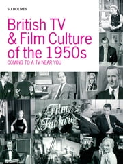 British TV and Film Culture in the 1950s - Coming to a TV Near You ebook by Su Holmes