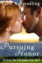 Pursuing Honor (The Forever Time Travel Romance Series, Book 2) ebook by Carol A. Spradling