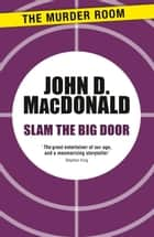 Slam the Big Door ebook by John D. MacDonald