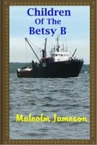 Children of the Betsy B ebook by Malcolm Jameson