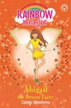 Abigail The Breeze Fairy - The Weather Fairies Book 2 ebook by Daisy Meadows, Georgie Ripper
