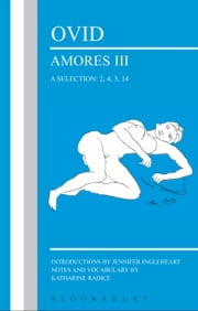 Ovid: Amores III, a Selection: 2, 4, 5, 14 ebook by Jennifer Ingleheart,Katharine Radice