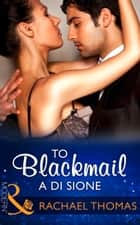 To Blackmail A Di Sione (Mills & Boon Modern) (The Billionaire's Legacy, Book 3) ekitaplar by Rachael Thomas