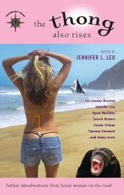 The Thong Also Rises - Further Misadventures from Funny Women on the Road ebook by Jennifer L. Leo