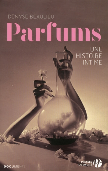 Parfums : Une histoire intime ebook by Denyse BEAULIEU