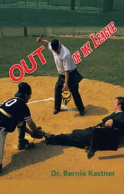 Out of My League ebook by Dr. Bernie Kastner