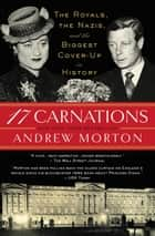 17 Carnations - The Royals, the Nazis, and the Biggest Cover-Up in History ebook by Andrew Morton