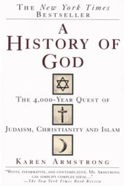 A History of God - The 4,000-Year Quest of Judaism, Christianity and Islam ebook by Kobo.Web.Store.Products.Fields.ContributorFieldViewModel