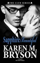 Sapphire Beautiful - The Club, #2 ebook by Karen M. Bryson, Ren Monterrey