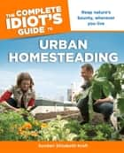 The Complete Idiot's Guide to Urban Homesteading ebook by Sundari Kraft