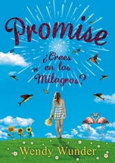 Promise - ¿Crees en los milagros? ebook by Wendy Wunder