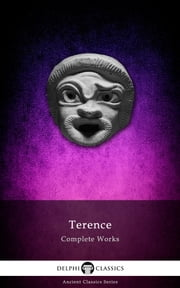 Complete Works of Terence (Delphi Classics) ebook by Terence,Delphi Classics
