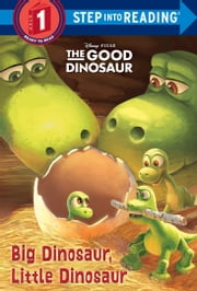 Big Dinosaur, Little Dinosaur (Disney/Pixar The Good Dinosaur) ebook by Devin Ann Wooster,The Disney Storybook Art Team
