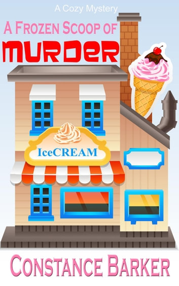 A Frozen Scoop of Murder - Caesar's Creek Cozy Mystery Series, #1 ebook by Constance Barker