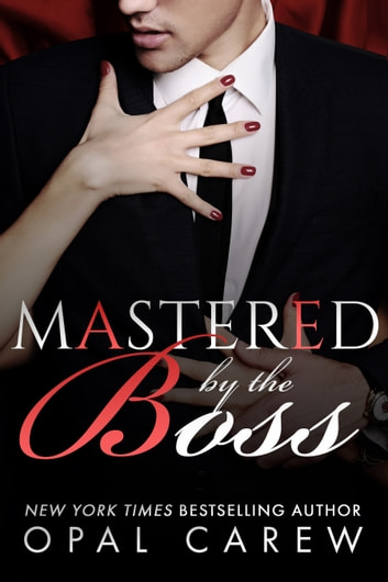 Mastered By The Boss ebook by Opal Carew