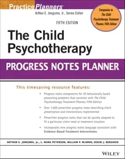 The Child Psychotherapy Progress Notes Planner ebook by Arthur E. Jongsma Jr.,L. Mark Peterson,William P. McInnis,David J. Berghuis