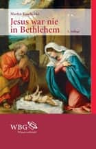 Jesus war nie in Bethlehem ebook by Martin Koschorke