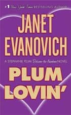 Plum Lovin' - A Stephanie Plum Between the Numbers Novel ebook by Janet Evanovich