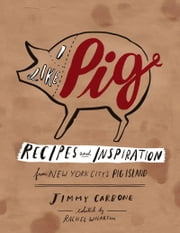 I Like Pig: Recipes and Inspiration from New York City's Pig Island ebook by Jimmy Carbone, Rachel Wharton