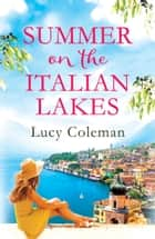 Summer on the Italian Lakes - the perfect feel good love story from bestselling author Lucy Coleman ebook by
