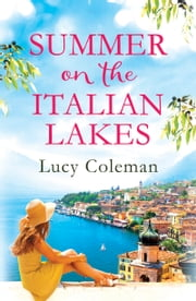 Summer on the Italian Lakes - the perfect feel good love story from bestselling author Lucy Coleman ebook by Lucy Coleman