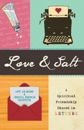Love & Salt - A Spiritual Friendship Shared in Letters ebook by Jessica Mesman Griffith,Amy Andrews
