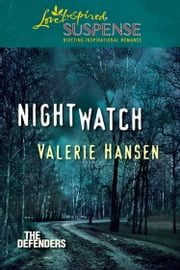 Nightwatch (Mills & Boon Love Inspired Suspense) (The Defenders, Book 1) ebook by Valerie Hansen