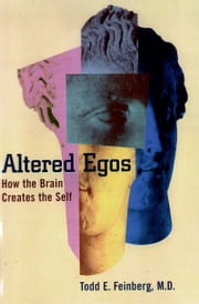 Altered Egos - How the Brain Creates the Self ebook by Todd E. Feinberg