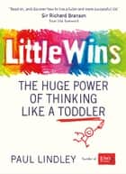 Little Wins ebook by The Huge Power of Thinking Like a Toddler