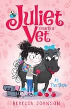 At the Show: Juliet, Nearly a Vet (Book 2) - Juliet, Nearly a Vet (Book 2) ebook by Rebecca Johnson, Kyla May