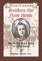 Dear Canada: Brothers Far From Home ebook by Jean Little