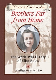 Dear Canada: Brothers Far From Home - The World War I Diary of Eliza Bates, Uxbridge, Ontario, 1916 ebook by Jean Little