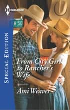 From City Girl to Rancher's Wife ebook by Ami Weaver