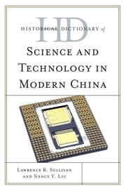 Historical Dictionary of Science and Technology in Modern China ebook by Lawrence R. Sullivan,Nancy Y. Liu