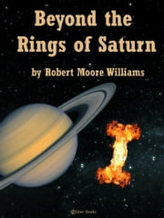 Beyond the Rings of Saturn ebook by Robert Moore Williams