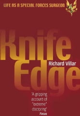 Knife Edge: Life as a Special Forces Surgeon ebook by Richard Villar