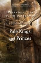Pale Kings and Princes (Tales from the Shadowhunter Academy 6) ebook by